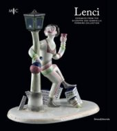 Lenci. Ceramics from the Giuseppe and Gabriella Ferrero Collection. Ediz. a colori