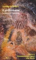 Il politomane. La storia di Francesco - Del Monaco Antonio