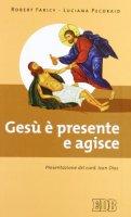 Gesù è presente e agisce - Faricy Robert, Pecoraio Luciana