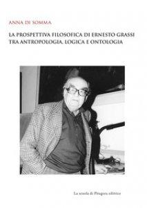 Copertina di 'La prospettiva filosofica di Ernesto Grassi tra antropologia, logica e ontologia'