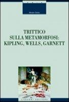 Trittico sulla metamorfosi. Kipling, Wells e Garnett - Sette Miriam