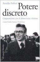 Potere discreto. Cinquant'anni con la Democrazia Cristiana - Forlani Arnaldo