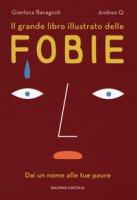 Il grande libro illustrato delle fobie. Dai un nome alle tue paure - Bavagnoli Gianluca