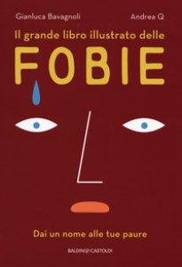 Copertina di 'Il grande libro illustrato delle fobie. Dai un nome alle tue paure'