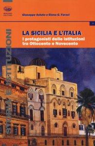 Copertina di 'La Sicilia e l'Italia. I protagonisti delle istituzioni tra Ottocento e Novecento'
