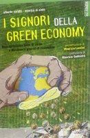 I Signori della Green Economy. Neocapitalismo tinto di verde e Movimenti glocali di resistenza - Zoratti Alberto, Di Sisto Monica