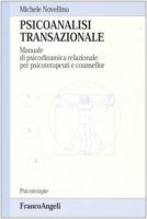 Psicoanalisi transazionale. Manuale di psicodinamica relazionale per psicoterapeuti e counsellor - Novellino Michele