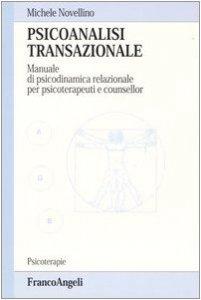 Copertina di 'Psicoanalisi transazionale. Manuale di psicodinamica relazionale per psicoterapeuti e counsellor'