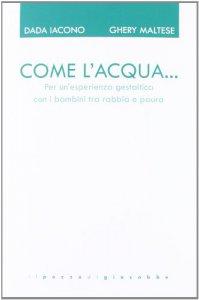 Copertina di 'Come l'acqua... Per un'esperienza gestaltica con i bambini tra rabbia e paura'