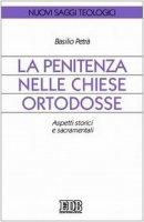 La Penitenza nelle Chiese ortodosse. Aspetti storici e sacramentali - Petrà Basilio