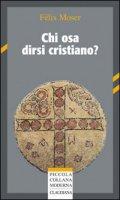 Chi osa dirsi cristiano? - Félix Moser