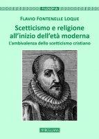 Scetticismo e religione all'inizio dell'età moderna - Flavio Fontenelle Loque