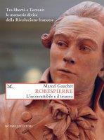 Robespierre - Marcel Gauchet