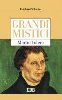 Grandi mistici. Martin Lutero - Reinhard Schwarz
