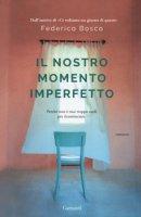 Il nostro momento imperfetto - Bosco Federica