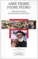 Per un mondo di giustizia e di pace - Abbé Pierre, Pedro (padre)