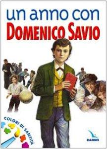 Copertina di 'Un anno con Domenico Savio. Colori di santit�. Un messaggio ai ragazzi'