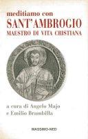 Meditiamo con sant'Ambrogio, maestro di vita cristiana - A. Majo