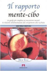 Copertina di 'Il rapporto mente-cibo. La guida più completa sui meccanismi mentali in relazione all'alimentazione dal concepimento alla vecchiaia'