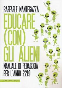 Copertina di 'Educare (con) gli alieni. Manuale di pedagogia per l'anno 2219'