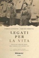 Legati per la vita. Diari di due soldati allo sbando dopo l'armistizio dell'8 settembre 1943 - Consonni Enrico, Beretta Tarcisio