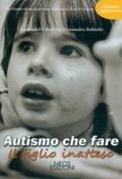 Autismo che fare. Il figlio inatteso - Rubiolo Alessandra