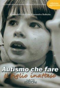 Copertina di 'Autismo che fare. Il figlio inatteso'
