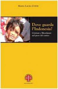 Copertina di 'Dove guarda l'Indonesia? Cristiani e musulmani nel paese del sorriso'
