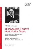 Riconoscere il nuovo arte musica teatro - Magli Antonietta, Rolando Stefano