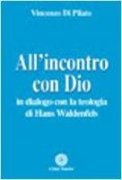All'incontro con Dio. In dialogo con la teologia di Hans Waldenfels - Di Pilato Vincenzo