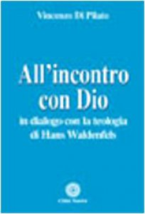 Copertina di 'All'incontro con Dio. In dialogo con la teologia di Hans Waldenfels'