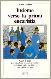 Copertina di 'Insieme verso la prima eucaristia. Guida pratica per i catechisti, fanciulli e genitori sulla base del catechismo «Io sono con voi»'
