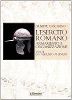 L' esercito romano. Esercito e organizzazione - Cascarino Giuseppe