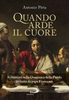 Quando arde il cuore. Riflessioni sulla Domenica della Parola istituita da papa Francesco - Antonio Pitta