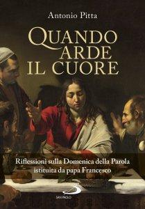 Copertina di 'Quando arde il cuore. Riflessioni sulla Domenica della Parola istituita da papa Francesco'