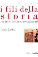 I fili della storia - Zardin Danilo