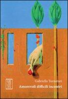 Amorevoli difficili incontri - Turnaturi Gabriella