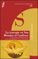 La Synergia en San Maximo el Confesor. El protagonismo del Espiritu Santo en la accion humana de Cristo y del cristiano - Granados Luis