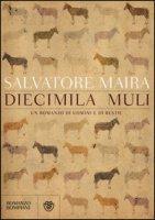 Diecimila muli. Un romanzo di uomini e bestie - Maira Salvatore