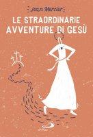 Le straordinarie avventure di Gesù - Jean Mercier