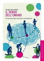 Senso dell'umano. Tra fenomenologia, psicologia e psicopatologia (Il) - Angela Ales Bello