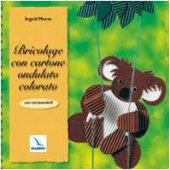 Bricolage con cartone ondulato colorato. Con cartamodelli - Moras Ingrid