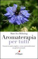 Aromaterapia per tutti. Curarsi in modo semplice e senza controindicazioni con gli oli essenziali - Böhning Marc Ivo