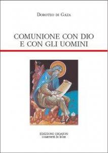 Copertina di 'Comunione con Dio e con gli uomini. Vita di abba Dositeo. Insegnamenti spirituali, Lettere e Detti'