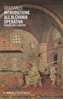 Introduzione all'alchimia operativa. Incontri con il maestro - Gratianus