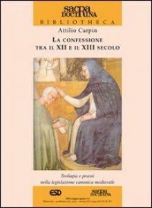 Copertina di 'La confessione tra il XII e il XIII secolo. Teologia e prassi nella legislazione canonica medievale'