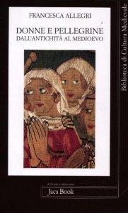Copertina di 'Donne e pellegrine dall'antichità al Medioevo'