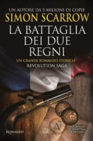 La battaglia dei due regni. Revolution saga - Scarrow Simon