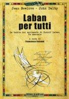 Laban per tutti. La teoria del movimento di Rudolf Laban. Un manuale - Newlove Jean, Dalby John
