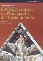 Il Kerygma cristiano nell'iconografia del credo in Italia - Mastacchi Roberto